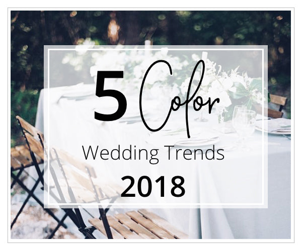 5 Color Trends to Keep in Mind for Your 2018 Wedding