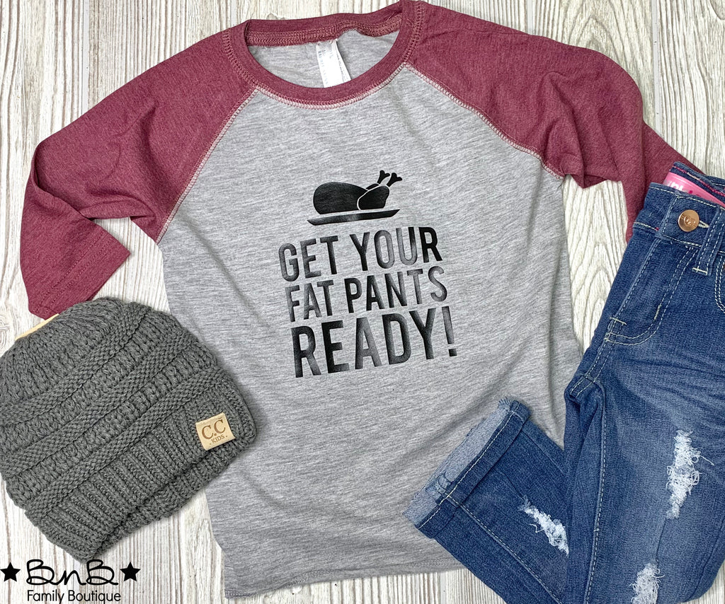 Get Your Fat Pants Ready Raglan - Toddler / Youth