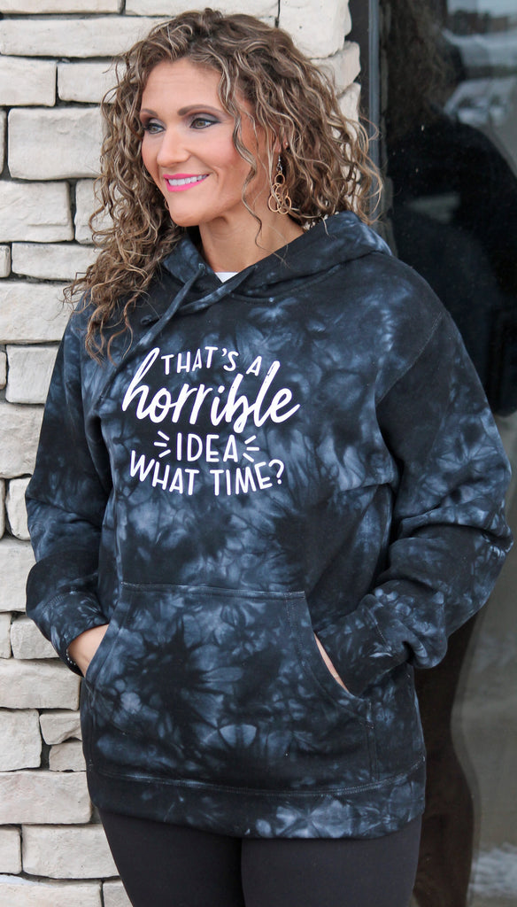 That's A Horrible Idea What Time Tie Dye Hoodie For Women