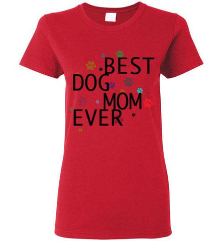 Best Dog Mom Ever Ladies T-Shirt