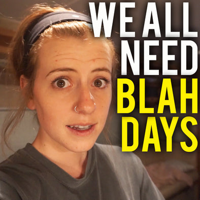 WE ALL NEED BLAH DAYS