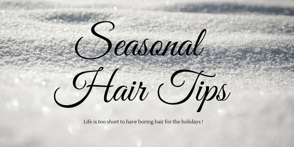 LIFE IS TOO SHORT TO HAVE BORING HAIR FOR THE HOLIDAYS!
