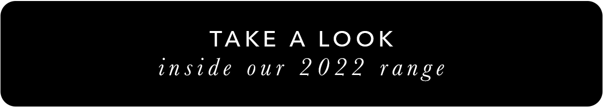 take a look at our 2022 range