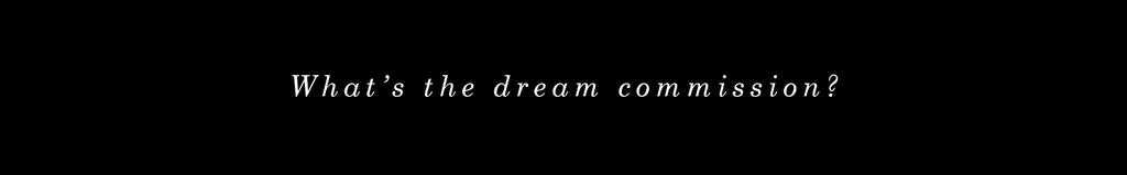 What's the dream commission?