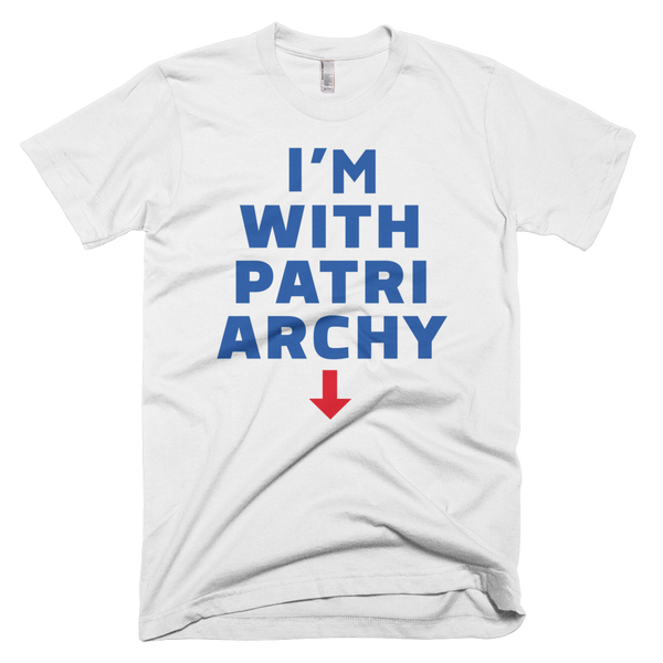 I'm with the patriarchy political t-shirt