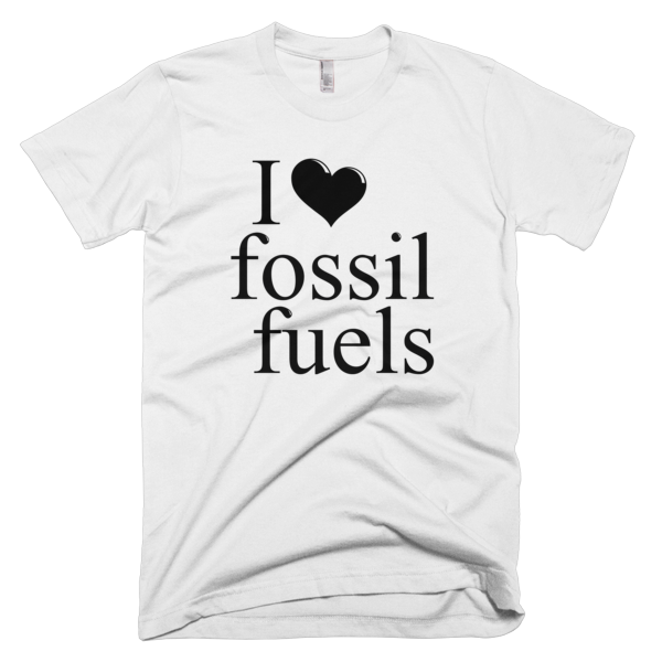 I love fossil fuels political t-shirt