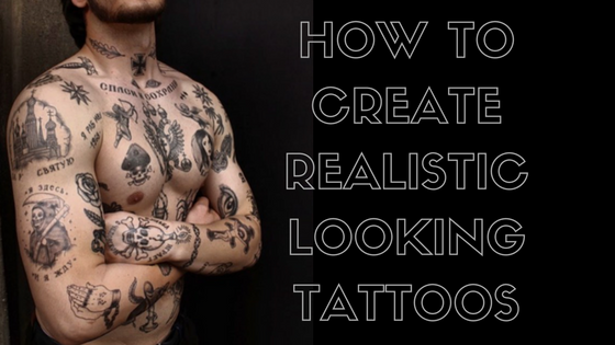 How to Create Realistic Looking Tattoos