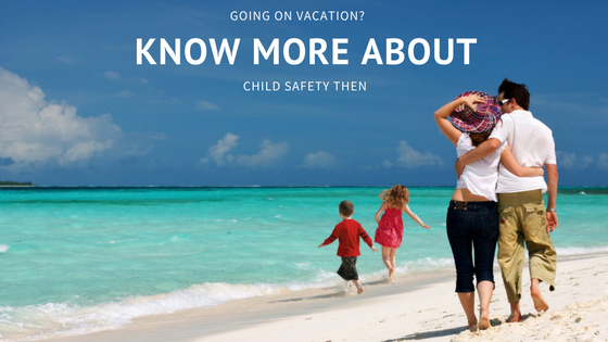 Going On Vacation? Know More About Child Safety Then