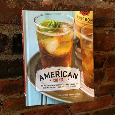 The American Cocktail: 50 Recipes That Celebrate the Craft of Mixing Drinks from Coast to Coast