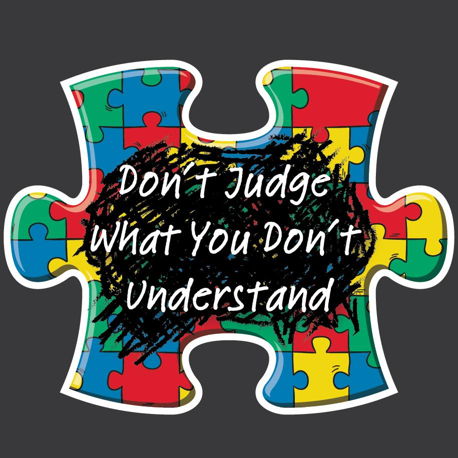 Autism - Don't Judge What You Don't Understand Decal