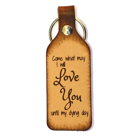 Come What May, I Will Love You Until My Dying Day Leather Keychain - Love Chirp Gifts