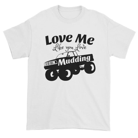 Love Me Like you Love Mudding T-shirt - Love Chirp Gifts