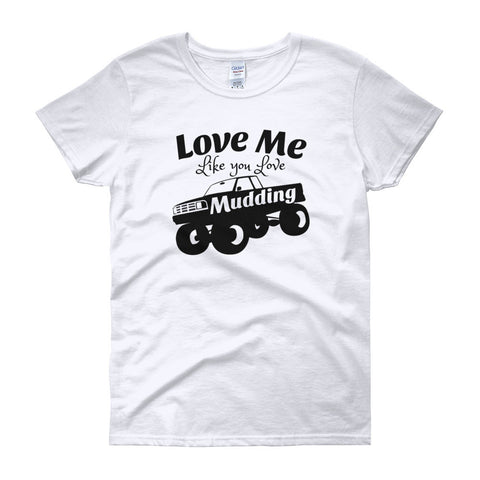 Love Me Like You Love Mudding Women's T-shirt - Love Chirp Gifts