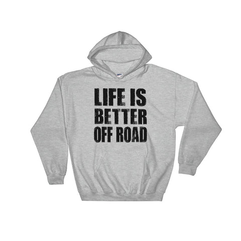 Life is Better Off Road Hoodie - Love Chirp Gifts