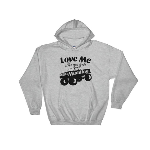 Love Me Like You Love Mudding Hooded Sweatshirt - Love Chirp Gifts