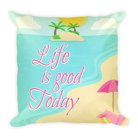 Life is Good Today Pillow - Love Chirp Gifts