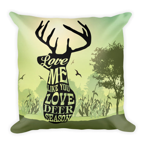 Love Me Like You Love Deer Season Pillow - Love Chirp Gifts