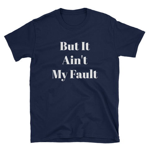 Ain't My Fault T-Shirt - Love Chirp Gifts