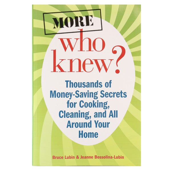 More Who Knew? Thousands of Money Saving Secrets For Cooking, Cleaning And All Around Your Home