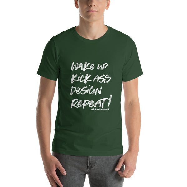 Wake Up, Kick Ass, Design, Repeat | Short-Sleeve Unisex T-Shirt