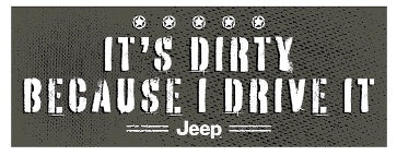 Dirty Because I Drive It Sticker
