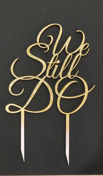 Quot We Still Do Quot Cake Topper For 50th Or 25th Anniversary