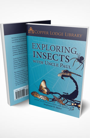 Copper Lodge Library: EXPLORING INSECTS WITH UNCLE PAUL