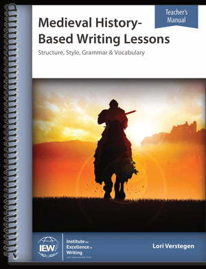 IEW MEDIEVAL HISTORY-BASED WRITING (TEACHER)