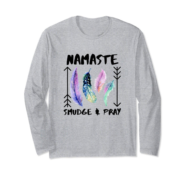 Namaste, Smudge & Pray Shirt Smudging Feathers T-Shirt, Long Sleeve Shirt, Worldly Finds, Worldly Finds