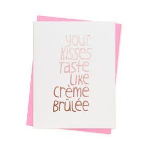 YOUR KISSES TASTE LIKE CREME BRULEE CARD