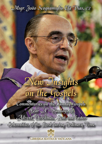 New Insights on the Gospels, Volume 1 by Msgr Joao scognamiglio cla dias ep  founder of the heralds of the gospel bestseller Commentaries on the Sunday Gospels of Advent, Christmas, Lent, and Easter
