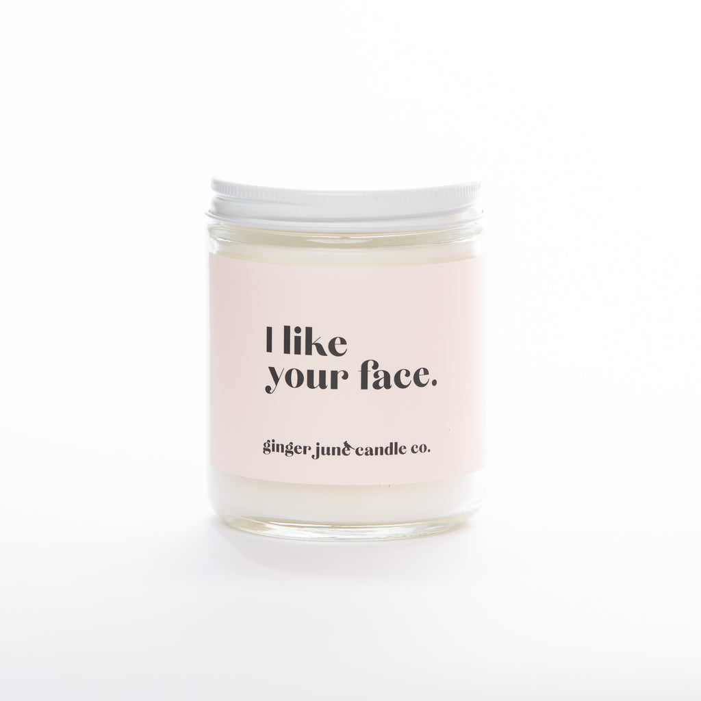 I like your face • soy candle