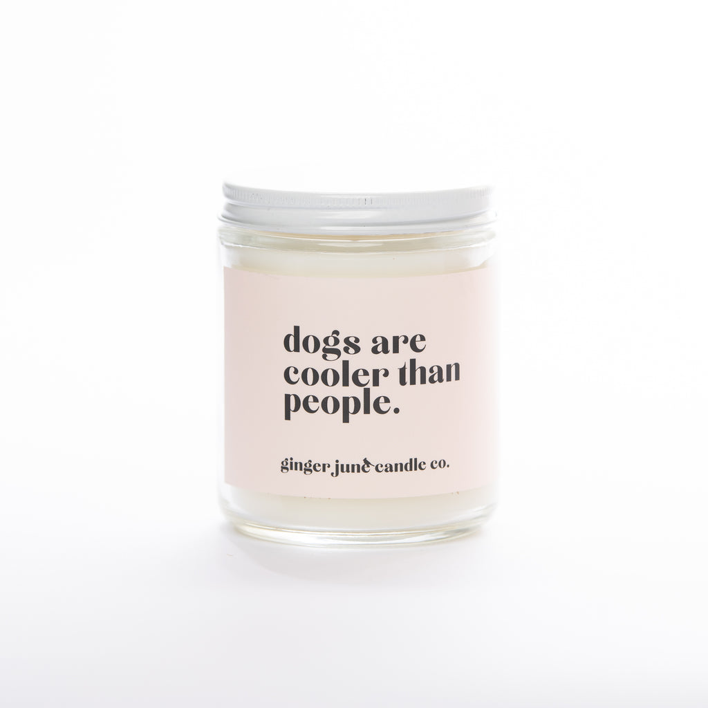 DOGS ARE COOLER THAN PEOPLE • non-toxic soy candle