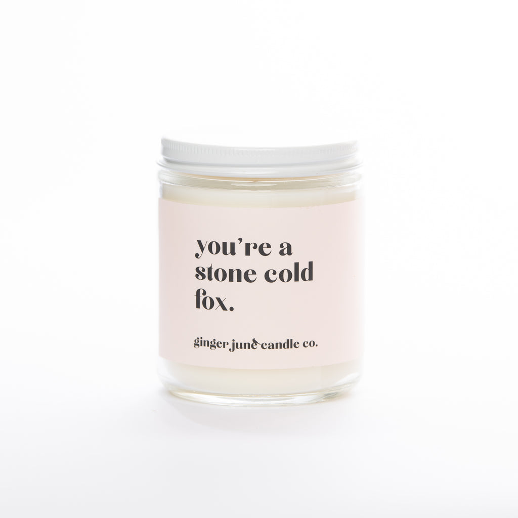 YOU'RE A STONE COLD FOX • non-toxic soy candle