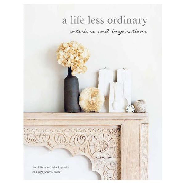 A Life Less Ordinary: Interiors and insights, love and life