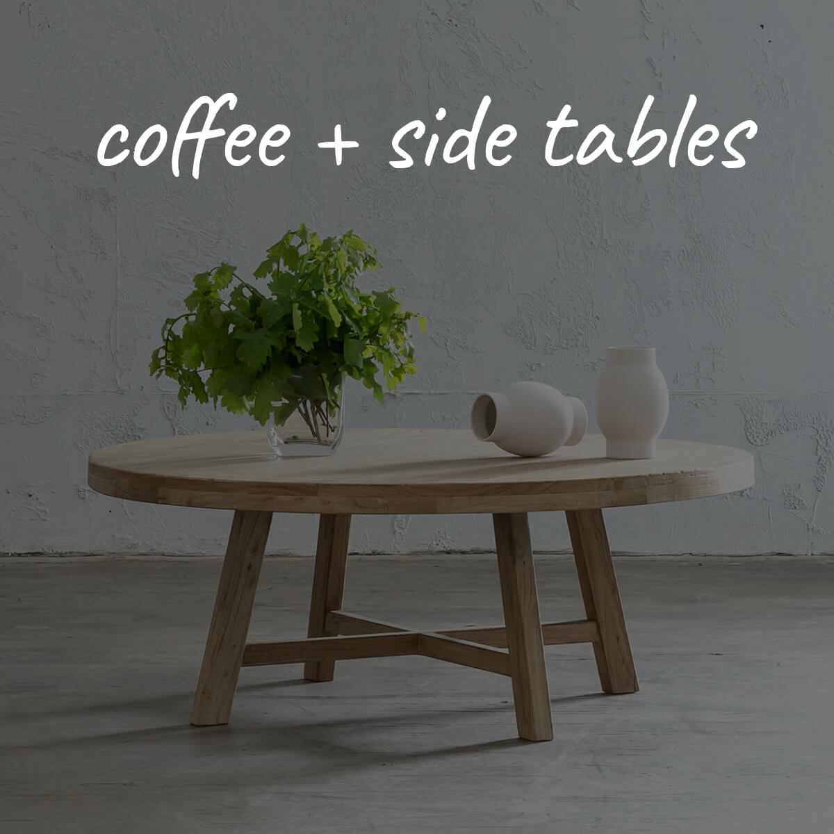 COFFEE + SIDE + HALL TABLES