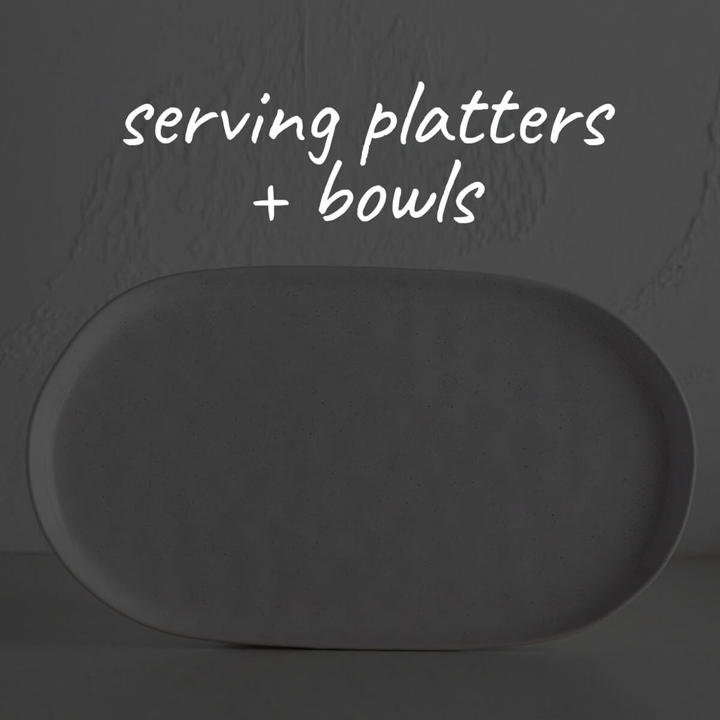 SERVING PLATTERS + BOWLS