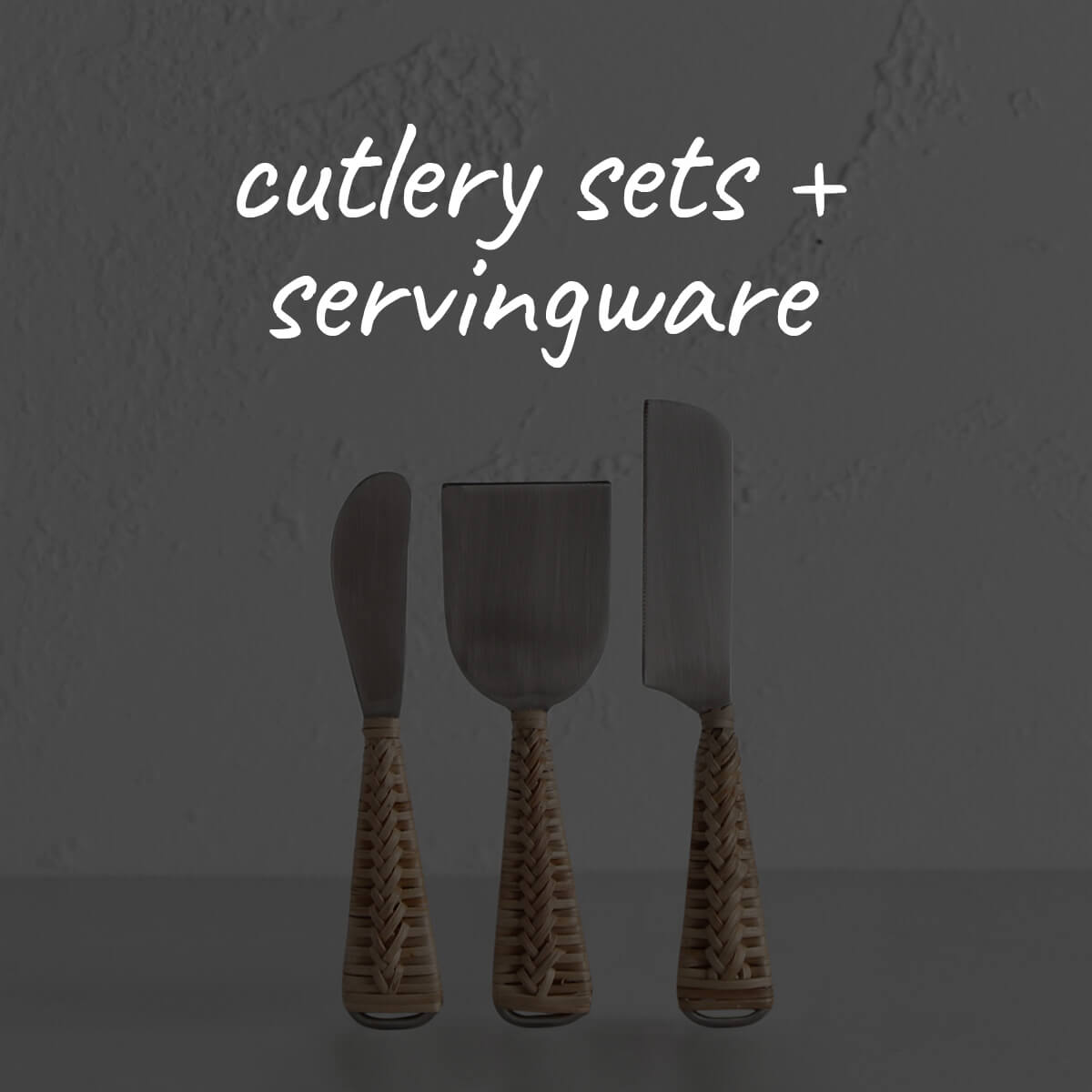 CUTLERY SETS  +  TABLE SERVINGWARE