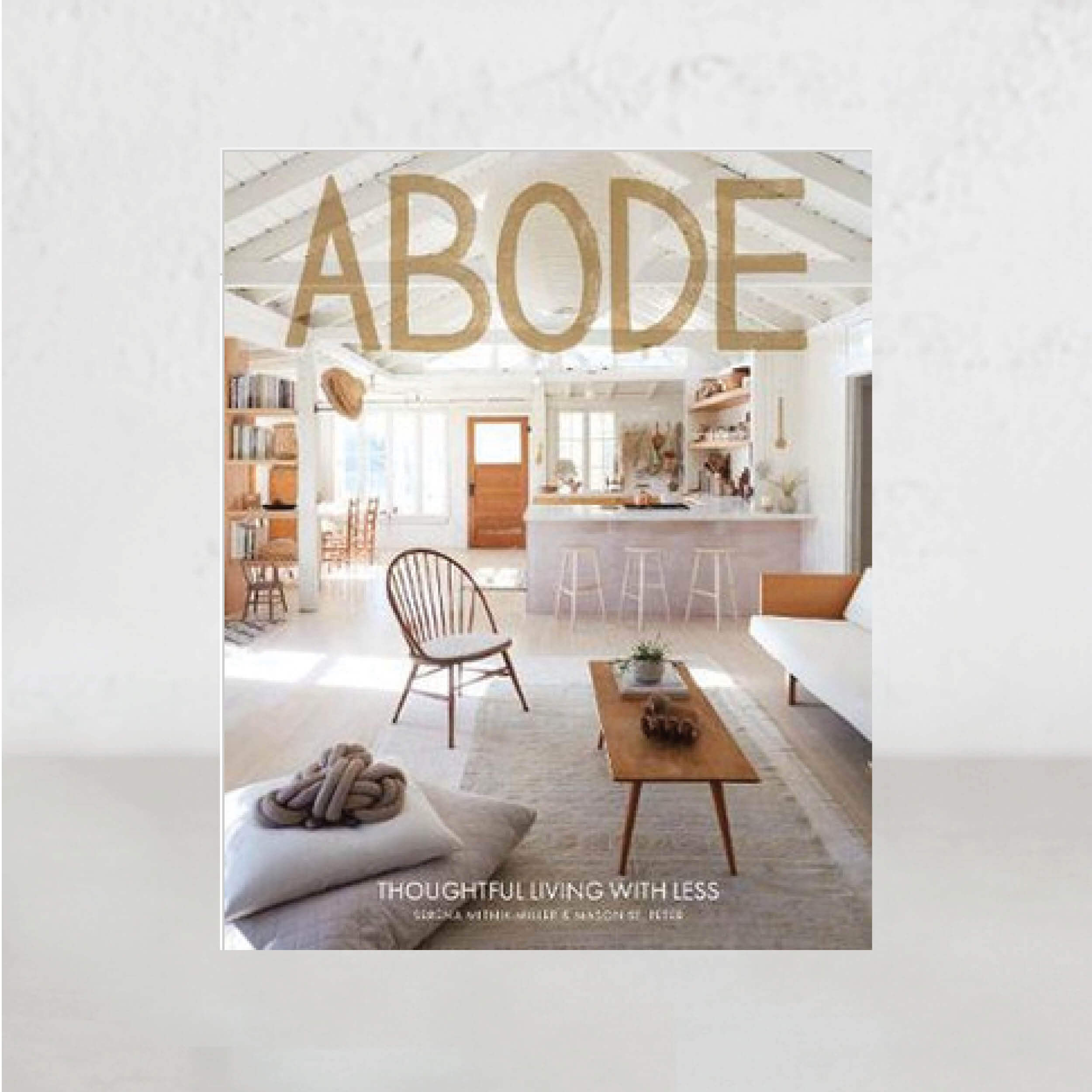 ABODE - THOUGHTFUL LIVING WITH LESS |  SERENA MITNIK-MILLER