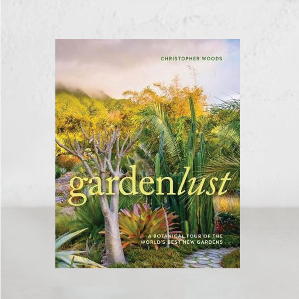 GARDEN LUST  |  CHRISTOPHER WOODS  |  A BOTANICAL TOUR OF THE WORLDS BEST NEW GARDENS