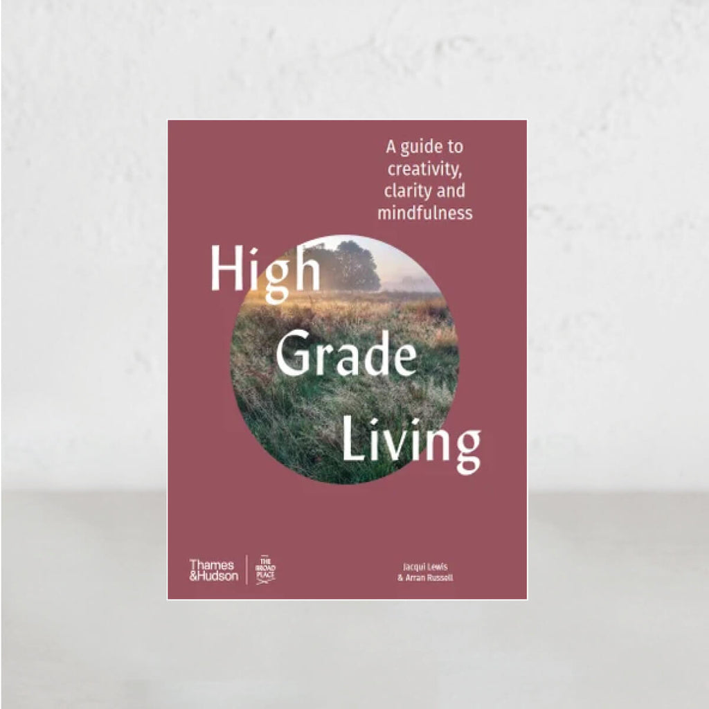 HIGH GRADE LIVING  |  A Guide to Creativity, Clarity and Mindfulness  |  JACQUI LEWIS + AARAN LEWIS