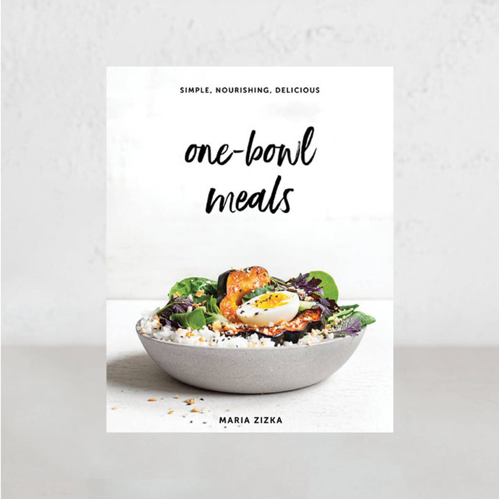 ONE BOWL MEALS  |  SIMPLE NOURISHING DELICIOUS  |  MARIA ZIZKA