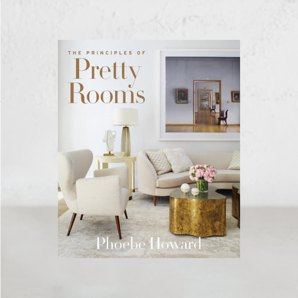 PRINCIPLES OF PRETTY ROOMS  |  PHOEBE HOWARD
