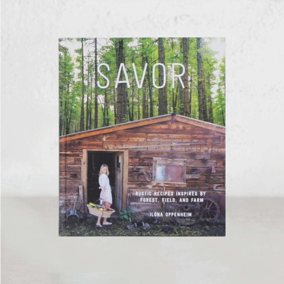 SAVOR RUSIC RECEIPES INSPIRED BY FOREST, FIELD, FARM  |  ILONA OPPENHEIM