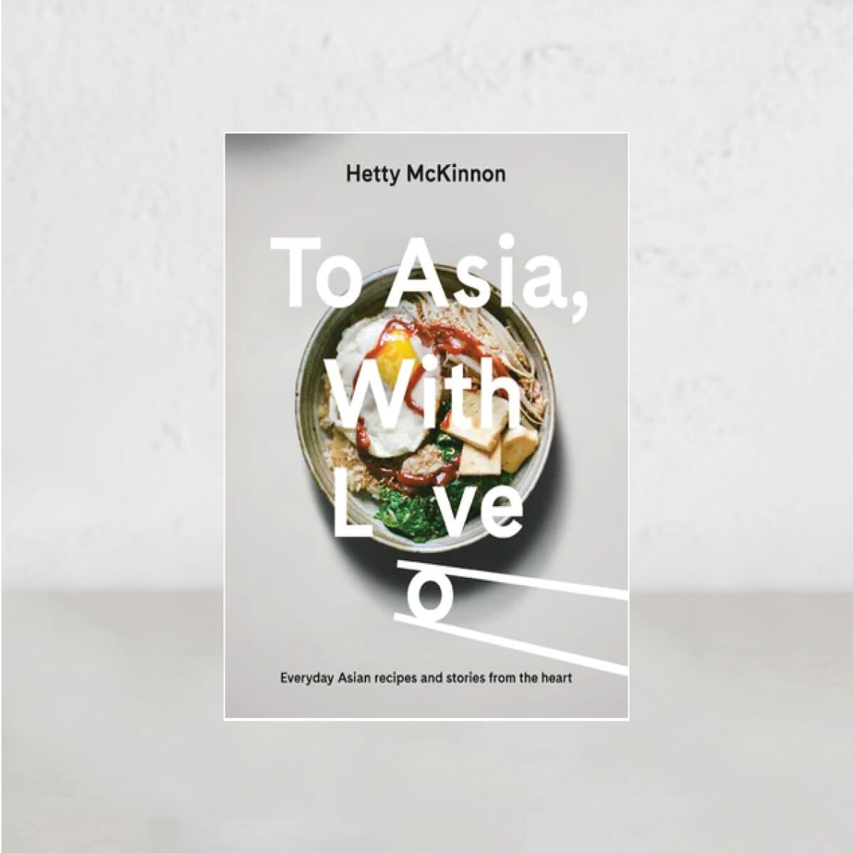TO ASIA WITH LOVE  |  HETTY MCKINNON