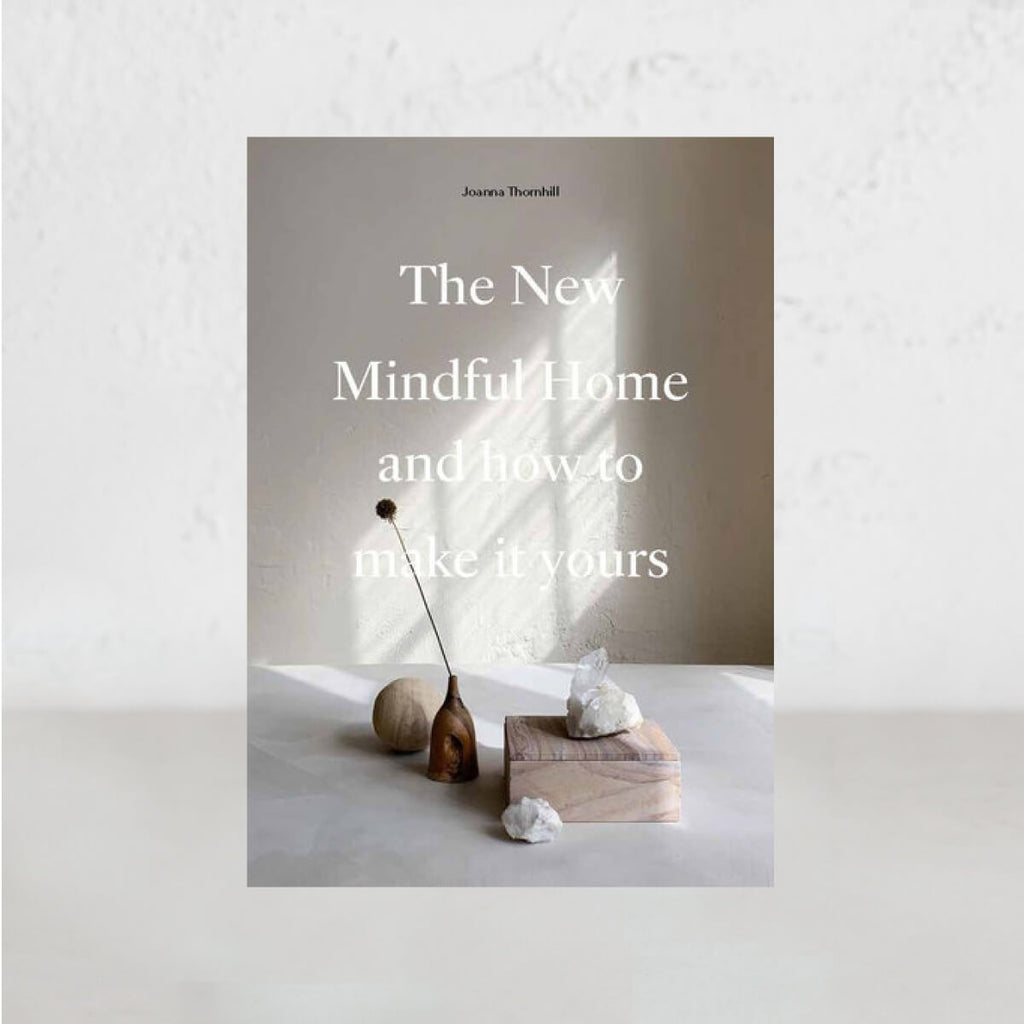THE NEW MINDFUL HOME  |  JOANNA THORNHILL