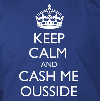 Keep Calm And Cash Me Ousside
