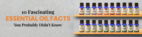 10 Fascinating Essential Oil Facts You Probably Didn't Know