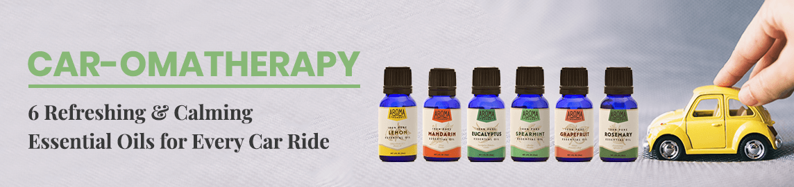 Car Aromatherapy: 6 Refreshing & Calming Essential Oils for Every Car Ride