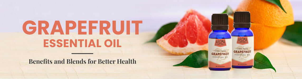 Grapefruit Essential Oil Benefits and Blends for Better Health